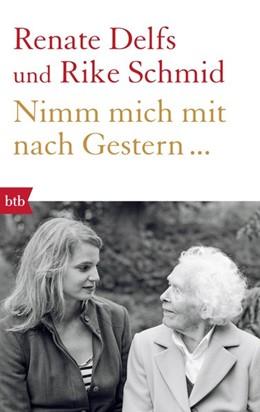 Abbildung von Delfs / Schmid | Nimm mich mit nach Gestern... | 1. Auflage | 2017 | beck-shop.de