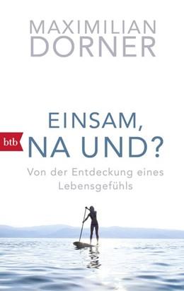 Abbildung von Dorner | Einsam, na und? | 2017 | Von der Entdeckung eines Leben...