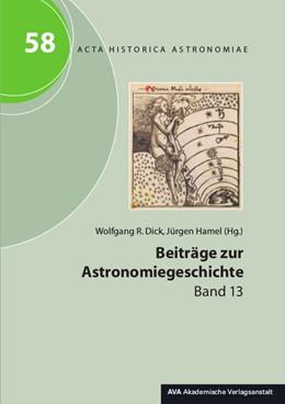 Abbildung von Dick / Hamel | Beiträge zur Astronomiegeschichte. Band 13 | 1. Auflage | 2017 | beck-shop.de
