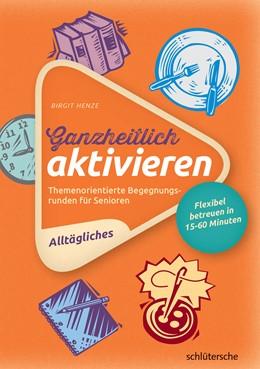 Abbildung von Henze | Ganzheitlich aktivieren 1: Alltägliches | 2017 | Themenorientierte Begegnungsru...