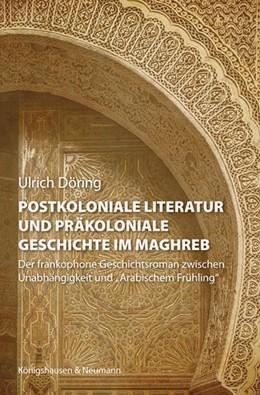 Abbildung von Döring | Postkoloniale Literatur und präkoloniale Geschichte im Maghreb | 1. Auflage | 2017 | beck-shop.de
