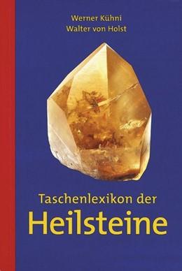 Abbildung von Kühni / Holst | Taschenlexikon der Heilsteine | 1. Auflage | 2017 | beck-shop.de