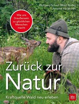 Abbildung von Schreil / Hackbarth | Zurück zur Natur | 2017 | Kraftquelle Wald neu erleben