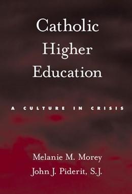 Abbildung von Morey / Piderit | Catholic Higher Education | 2010 | A Culture in Crisis