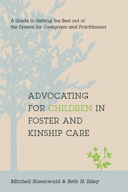 Abbildung von Rosenwald / Riley | Advocating for Children in Foster and Kinship Care | 2010 | A Guide to Getting the Best ou...