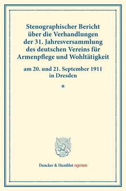 Abbildung von Stenographischer Bericht über die Verhandlungen der 31. Jahresversammlung des deutschen Vereins für Armenpflege und Wohltätigkeit am 20. und 21. September 1911 in Dresden. | 1. Auflage | 2016 | beck-shop.de