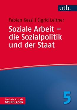 Abbildung von Kessl / Leitner | Soziale Arbeit – die Sozialpolitik und der Staat | 2020 | 4777