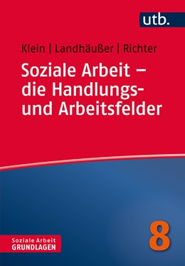 Abbildung von Klein / Landhäußer / Richter | Soziale Arbeit – die Handlungs- und Arbeitsfelder | 2020 | 4781