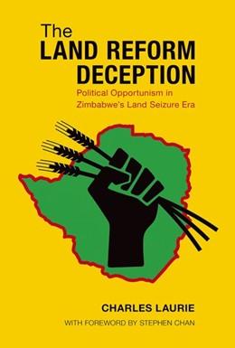 Abbildung von Laurie | The Land Reform Deception | 2017 | Political Opportunism in Zimba...