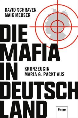 Abbildung von Schraven / Meuser / Löer | Die Mafia in Deutschland | 2017 | Kronzeugin Maria G. packt aus