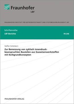 Abbildung von Schönborn | Zur Bemessung von zyklisch innendruckbeanspruchten Bauteilen aus Gusseisenwerkstoffen mit Kerbgrundkonzepten. | 2016 | FB-248