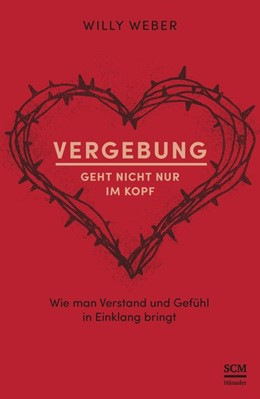 Abbildung von Weber | Vergebung geht nicht nur im Kopf | 2017 | Wie man Verstand und Gefühl in...