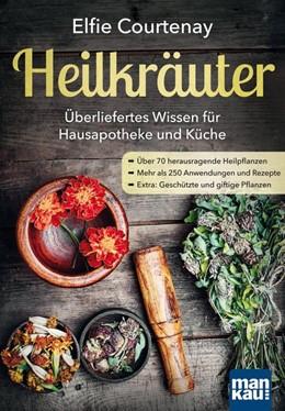 Abbildung von Courtenay   Heilkräuter - Überliefertes Wissen für Hausapotheke und Küche   1. Auflage   2017   beck-shop.de