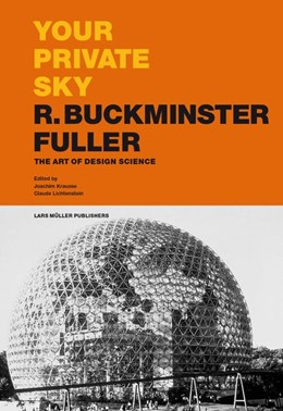 Abbildung von Krausse / Lichtenstein | Your Private Sky - R. Buckminster Fuller | 2017 | The Art of Design Science