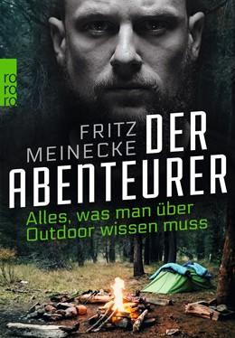 Abbildung von Meinecke   Der Abenteurer   Neuauflage, Nachdruck   2017   Alles, was man über Outdoor wi...