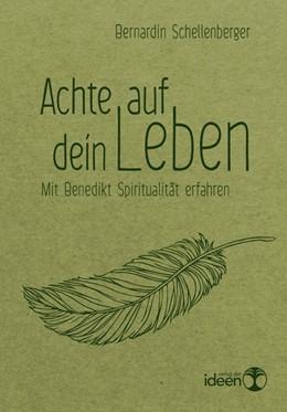 Abbildung von Schellenberger | Achte auf dein Leben | 2016 | Mit Benedikt Spiritualität erf...