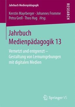 Abbildung von Mayrberger / Fromme / Grell / Hug | Jahrbuch Medienpädagogik 13 | 2016 | Vernetzt und entgrenzt - Gesta...