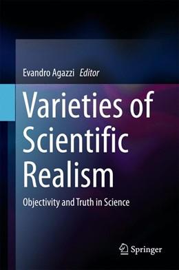 Abbildung von Agazzi | Varieties of Scientific Realism | 2017 | Objectivity and Truth in Scien...