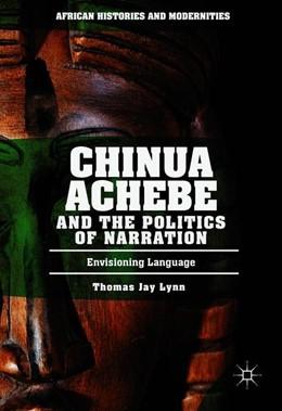 Abbildung von Lynn   Chinua Achebe and the Politics of Narration   1. Auflage   2017   beck-shop.de