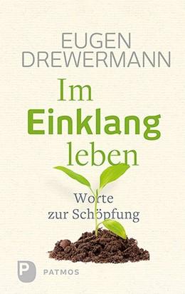 Abbildung von Drewermann / Körlings | Im Einklang leben | 2017 | Worte zur Schöpfung