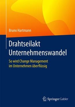 Abbildung von Hartmann | Drahtseilakt Unternehmenswandel | 1. Auflage | 2017 | beck-shop.de