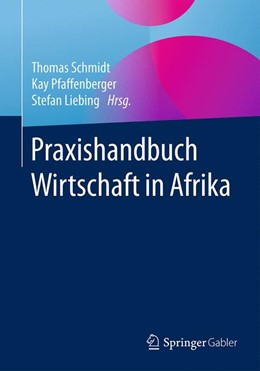 Abbildung von Schmidt / Pfaffenberger / Liebing | Praxishandbuch Wirtschaft in Afrika | 2017