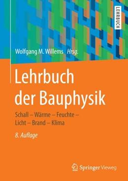 Abbildung von Willems | Lehrbuch der Bauphysik | 8. Auflage | 2017 | Schall - Wärme - Feuchte - Lic...