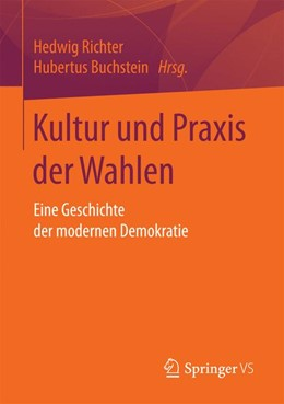 Abbildung von Richter / Buchstein | Kultur und Praxis der Wahlen | 2016 | Eine Geschichte der modernen D...