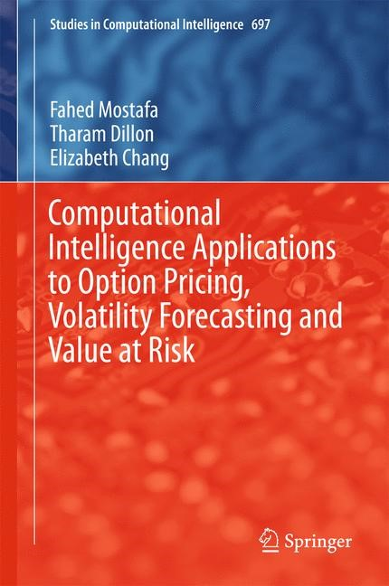 Computational Intelligence Applications to Option Pricing, Volatility Forecasting and Value at Risk | Mostafa / Dillon / Chang | 1st ed. 2017, 2017 | Buch (Cover)