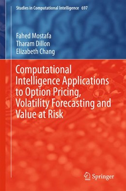 Abbildung von Mostafa / Dillon / Chang | Computational Intelligence Applications to Option Pricing, Volatility Forecasting and Value at Risk | 1st ed. 2017 | 2017 | 697