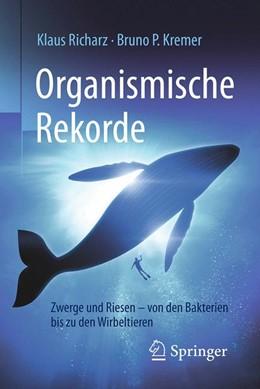Abbildung von Richarz / Kremer | Organismische Rekorde | 2017 | Zwerge und Riesen von den Bakt...