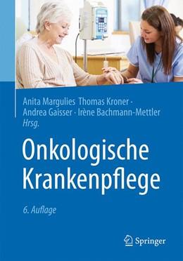 Abbildung von Margulies / Kroner / Gaisser / Bachmann-Mettler (Hrsg.) | Onkologische Krankenpflege | 6., aktualisierte und überarbeitete Auflage | 2017