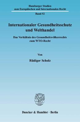 Abbildung von Scholz | Internationaler Gesundheitsschutz und Welthandel | 2010 | Das Verhältnis des Gesundheits... | 52