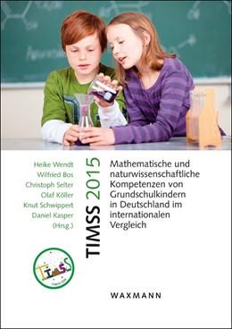 Abbildung von Wendt / Bos | TIMSS 2015 Mathematische und naturwissenschaftliche Kompetenzen von Grundschulkindern in Deutschland im internationalen Vergleich | 1. Auflage | 2016 | beck-shop.de
