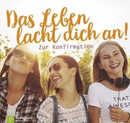 Abbildung von Schnabel | Das Leben lacht dich an! | 2017 | Zur Konfirmation