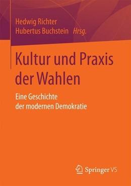 Abbildung von Richter / Buchstein   Kultur und Praxis der Wahlen   1. Aufl. 2017   2016   Eine Geschichte der modernen D...