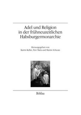 Abbildung von Scheutz / Keller / Mat´a | Adel und Religion in der frühneuzeitlichen Habsburgermonarchie | 2017 | Annäherung an ein gesamtösterr... | 68