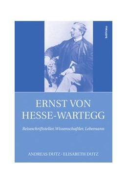 Abbildung von Dutz | Ernst von Hesse-Wartegg (1851-1918) | 2017 | Reiseschriftsteller, Wissensch...