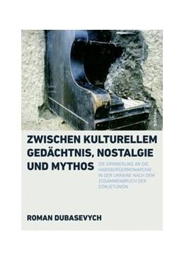 Abbildung von Dubasevych | Zwischen kulturellem Gedächtnis, Nostalgie und Mythos | 2017 | Die Erinnerung an die Habsburg...