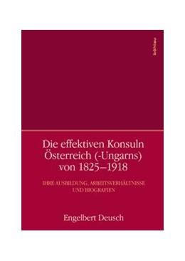 Abbildung von Deusch | Die effektiven Konsuln Österreich (-Ungarns) von 1825-1918 | 1. Auflage | 2018 | beck-shop.de