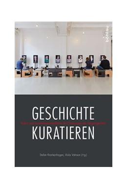Abbildung von Krankenhagen / Vahrson | Geschichte kuratieren | 2017 | Kultur- und kunstwissenschaftl...