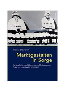 Abbildung von Skowronek | Marktgestalten in Sorge | 1. Auflage | 2018 | beck-shop.de