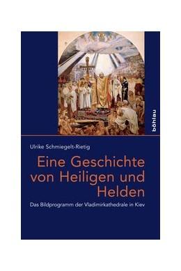 Abbildung von Schmiegelt-Rietig | Eine Geschichte von Heiligen und Helden | 1. Auflage | 2018 | beck-shop.de
