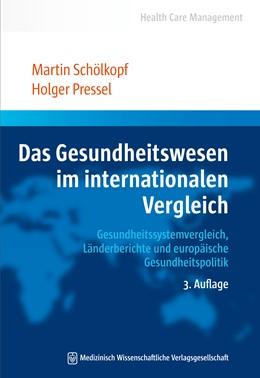 Abbildung von Schölkopf / Pressel | Das Gesundheitswesen im internationalen Vergleich | 3., aktualisierte und erweiterte Auflage | 2017 | Gesundheitssystemvergleich und...