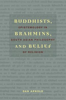 Abbildung von Arnold | Buddhists, Brahmins, and Belief | 2008 | Epistemology in South Asian Ph...