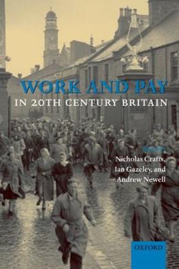 Abbildung von Crafts / Gazeley / Newell | Work and Pay in Twentieth-Century Britain | 2007
