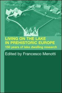 Abbildung von Menotti   Living on the Lake in Prehistoric Europe   2004