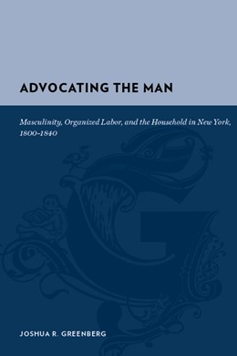 Abbildung von Greenberg | Advocating the Man | 2009 | Masculinity, Organized Labor, ...