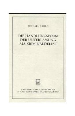 Abbildung von Kahlo | Die Handlungsform der Unterlassung als Kriminaldelikt | 2001 | Eine strafrechtlich-rechtsphil...