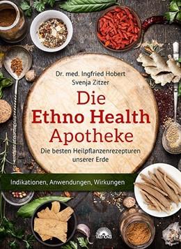 Abbildung von Hobert / Zitzer   Die Ethno Health-Apotheke   2017   Die besten Heilpflanzenrezeptu...